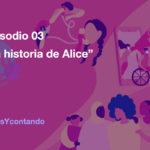 16 días y contando: Episodio 03 - La historia de Alice