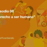 16 días y contando: Episodio 06 - Derecho a ser humano