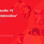 16 días y contando: Episodio 10 - Feminicidios